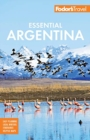 Fodor's Essential Argentina : with the Wine Country, Uruguay & Chilean Patagonia - Book