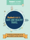 Fodor's Guide to Safe and Healthy Travel : Practical Tips and Information for the Age of COVID-19 and Other Pandemics - eBook