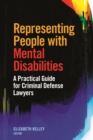 Representing People with Mental Disabilities : A Practical Guide for Criminal Defense Lawyers - Book