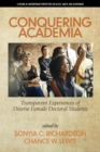 Conquering Academia : Transparent Experiences of Diverse Female Doctoral Students - Book