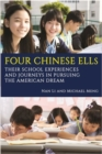 Four Chinese ELLs : Their School Experiences and Journeys in Pursuing the American Dream - Book