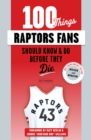 100 Things Raptors Fans Should Know & Do Before They Die - eBook