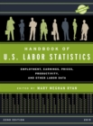 Handbook of U.S. Labor Statistics 2019 : Employment, Earnings, Prices, Productivity, and Other Labor Data - eBook