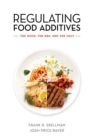 Regulating Food Additives : The Good, the Bad, and the Ugly - eBook
