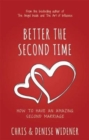 Better the Second Time : How to Have an Amazing Second Marriage - Book