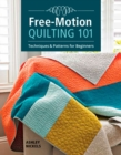 Free-Motion Quilting 101 : Techniques and Projects for Beginners - Book