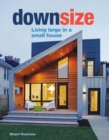 Downsize : Living Large in a Small House - Book