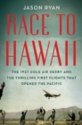 Race to Hawaii : The 1927 Dole Air Derby and the Thrilling First Flights That Opened the Pacific - Book