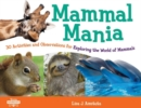 Mammal Mania : 30 Activities and Observations for Exploring the World of Mammals - Book