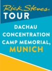 Rick Steves Tour: Dachau Concentration Camp Memorial, Munich - eBook