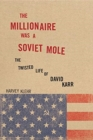 The Millionaire Was a Soviet Mole : The Twisted Life of David Karr - Book