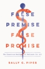 False Premise, False Promise : The Disastrous Reality of Medicare for All - eBook