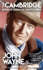 JOHN WAYNE - The Cambridge Book of Essential Quotations - eBook