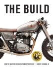 The Build : How the Masters Design Custom Motorcycles - Book