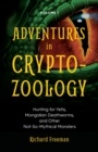 Adventures in Cryptozoology : Hunting for Yetis, Mongolian Deathworms and Other Not-So-Mythical Monsters - Book