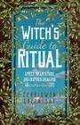 The Witch's Guide to Ritual : Spells, Incantations and Inspired Ideas for an Enchanted Life - Book