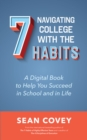 Navigating College With the 7 Habits : A Digital Book to Help You Succeed in School and in Life - eBook