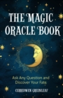 The Magic Oracle Book : Ask Any Question and Discover Your Fate (Divination, Fortunetelling, Finding Your Fate, Fans of Oracle Cards) - eBook