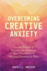 Overcoming Creative Anxiety : Journal Prompts & Practices for Disarming Your Inner Critic & Allowing Creativity to Flow - Book