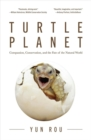 Turtle Planet : Compassion, Conservation, and the Fate of the Natural World - Book