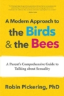 A Modern Approach to the Birds and the Bees : A Parent's Comprehensive Guide to Talking about Sexuality - Book