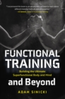 Functional Training and Beyond : Building the Ultimate Superfunctional Body and Mind (Building Muscle and Performance, Weight Training, Men's Health) - eBook
