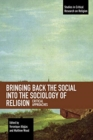 Bringing Back the Social into the Sociology of Religion : Critical Approaches - Book
