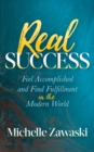 Real Success : Feel Accomplished and Find Fulfillment in the Modern World - eBook