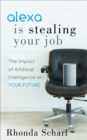 Alexa is Stealing Your Job : The Impact of Artificial Intelligence on Your Future - eBook