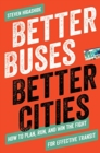 Better Buses, Better Cities : How to Plan, Run, and Win the Fight for Effective Transit - Book