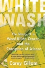 Whitewash : The Story of a Weed Killer, Cancer, and the Corruption of Science - Book