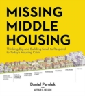 Missing Middle Housing : Thinking Big and Building Small to Respond to Today's Housing Crisis - Book