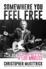 Somewhere You Feel Free : Tom Petty and Los Angeles - Book
