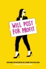 Will Post for Profit : How Brands and Influencers Are Cashing In on Social Media - Book