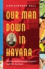 Our Man Down in Havana : The Story Behind Graham Greene's Cold War Spy Novel - Book