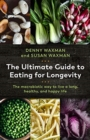 The Ultimate Guide to Eating for Longevity : The Macrobiotic Way to Live a Long, Healthy, and Happy Life - Book