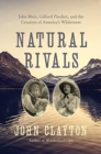 Natural Rivals : John Muir, Gifford Pinchot, and the Creation of America's Public Lands - Book