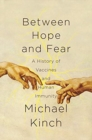 Between Hope and Fear : A History of Vaccines and Human Immunity - Book