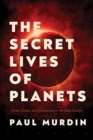 The Secret Lives of Planets : Order, Chaos, and Uniqueness in the Solar System - Book