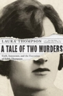 A Tale of Two Murders : Guilt, Innocence, and the Execution of Edith Thompson - Book