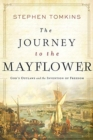 The Journey to the Mayflower - God`s Outlaws and the Invention of Freedom - Book