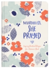 Nevertheless, She Prayed : Inspiring Devotional Prayers for a Woman's Heart - eBook