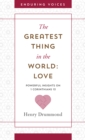 The Greatest Thing in the World: Love : Powerful Insights on 1 Corinthians 13 with Other Classic Addresses - eBook