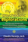 My Psychedelic Explorations : The Healing Power and Transformational Potential of Psychoactive Substances - eBook