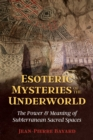 Esoteric Mysteries of the Underworld : The Power and Meaning of Subterranean Sacred Spaces - Book