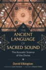 The Ancient Language of Sacred Sound : The Acoustic Science of the Divine - eBook