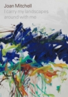 Joan Mitchell: I carry my landscapes around with me - Book