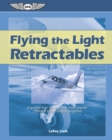Flying the Light Retractables : A guided tour through the most popular complex single-engine airplanes - eBook