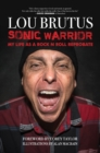 Sonic Warrior : My Life as a Rock N Roll Reprobate: Tales of Sex, Drugs, and Vomiting at Inopportune Moments - eBook