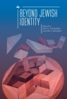 Beyond Jewish Identity : Rethinking Concepts and Imagining Alternatives - eBook